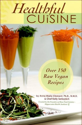 Healthful Cuisine: Accessing the Life Force Within You Through Raw & Living Foods Over 150 Raw Vegan Recipes by Anna Maria Clement (2006-03-01) par  Anna Maria Clement;Chef Kelly Serbonich