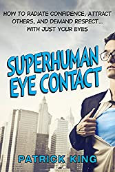 Superhuman Eye Contact Training: How to Radiate Confidence, Attract Others, and Demand Respect... With Just Your Eyes (English Edition)