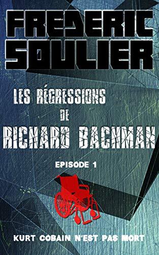 Couverture du livre Les régressions de Richard Bachman, épisode 1: Kurt Cobain n'est pas mort