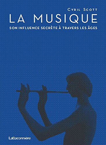 Musique,Son Influence Secrete a Travers les Ages (la) par Scott Cyril