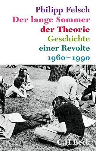 Der lange Sommer der Theorie: Geschichte einer Revolte
