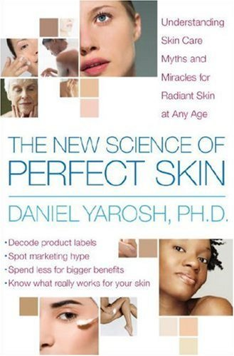 the-new-science-of-perfect-skin-understanding-skin-care-myths-and-miracles-for-radiant-skin-at-any-a