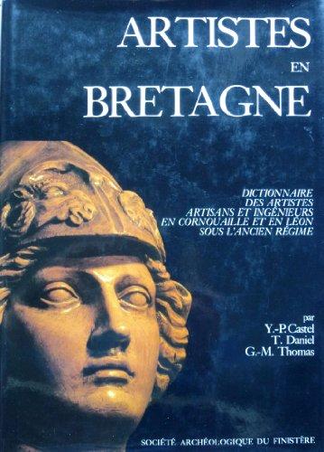 Artistes en Bretagne : Dictionnaire des artistes, artisans et ingénieurs en Cornouaille et en Léon sous l'Ancien Régime par Yves-Pascal Castel