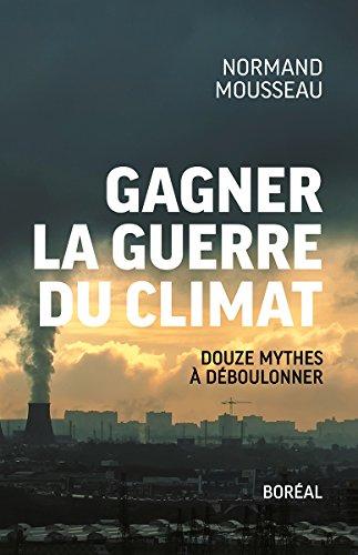Gagner la guerre du climat: Douze mythes  dboulonner
