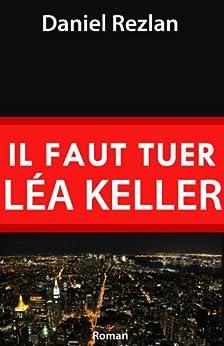 Il faut tuer Léa Keller (Tom Valmer t. 1) par [REZLAN, Daniel]