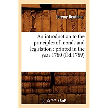 An introduction to the principles of morals and legislation : printed in the year 1780 (Éd.1789)