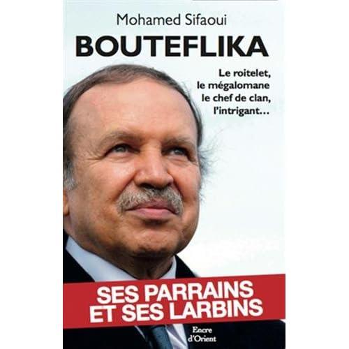 Bouteflika : Ses parrains et ses larbins