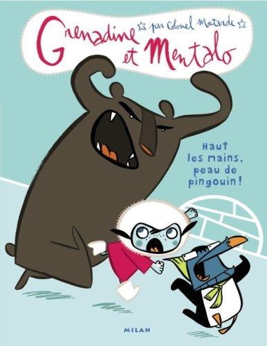 Grenadine et Mentalo, Tome 1 : Haut les mains, peau de pingouin ! par Colonel Moutarde