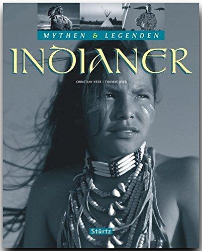 Mythen & Legenden - INDIANER - Ein hochwertiger Fotoband mit über 190 Bildern auf 128 Seiten - STÜRTZ Verlag