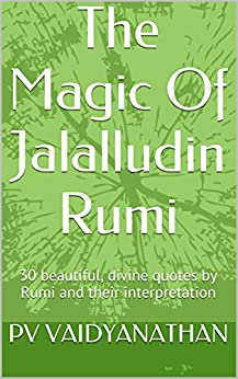 The Magic Of Jalalludin Rumi: 30 beautiful, divine quotes by Rumi and their interpretation (English Edition) par [VAIDYANATHAN, PV]