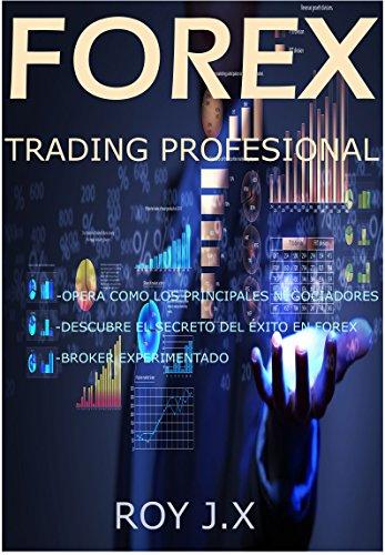 FOREX TRADING PROFESIONAL: Opera Como los Principales Negociadores, Descubre el Secreto del Éxito en Forex, Broker Experimentado.