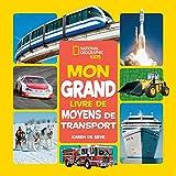 National Geographic Kids: Mon Grand Livre de Moyens de Transport