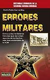 Errores Militares: Conozca las verdaderas historias que esconden algunos de los hechos más trascendentales de la IIGM (Historia Bélica)