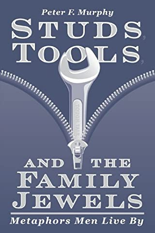Studs, Tools, and the Family Jewels: Metaphors Men Live By by Peter F. Murphy (2001-04-07)