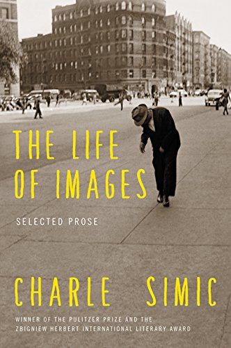 The Life of Images: Selected Prose por Charles Simic
