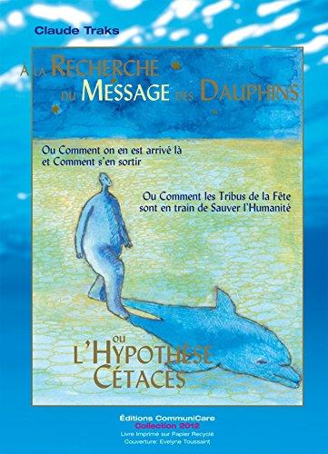 A la Recherche du Message des Dauphins: ou l'Hypothèse Cétacés (2012) par Claude Traks