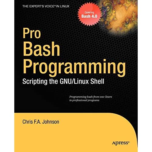 Pro Bash Programming: Scripting the Linux Shell (Expert's Voice in Linux) by Chris Johnson(2009-10-19)