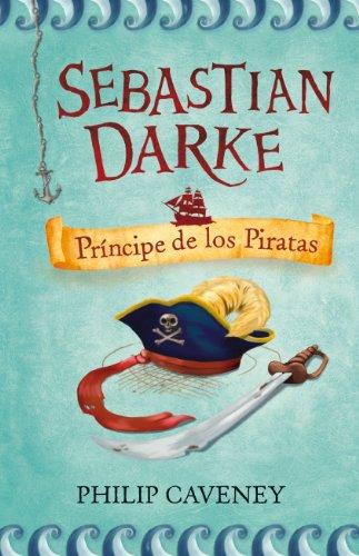 Sebastian Darke : príncipe de los piratas por Philip Caveney