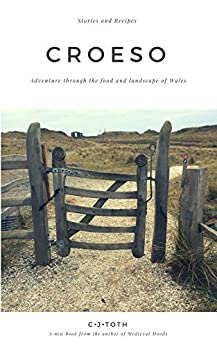 Croeso: Adventure through the food and landscape of Wales by [Toth, CJ]