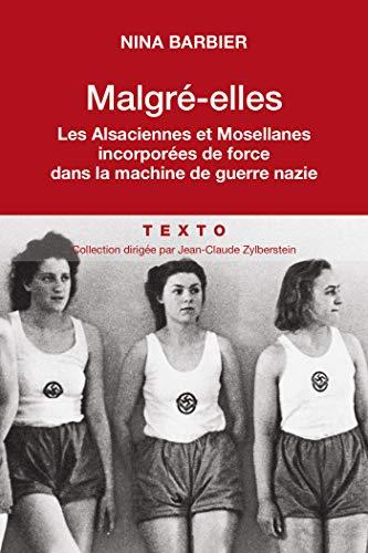 Malgré elles: Les Alsaciennes et Mosellanes incorporées de force dans la machine de guerre nazie (Texto) par Nina Barbier