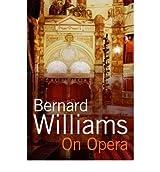 [(On Opera )] [Author: Bernard Williams] [Nov-2006]