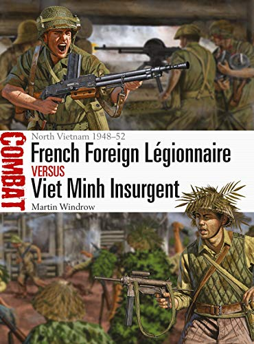 French Foreign Légionnaire vs Viet Minh Insurgent: North Vietnam 1948-52 (Combat, Band 36)