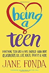 Being a Teen: Everything Teen Girls and Boys Should Know About Relationships, Sex, Love, Health, Identity and More: Everything You Need to Know about ... Love, Identity, Empowering Yourself & More