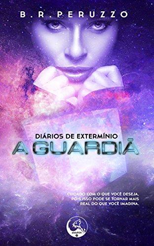Diários de Extermínio: A Guardiã (Portuguese Edition) PDF Books