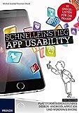 Schnelleinstieg App Usability: Benutzbare mobile Oberflächen entwerfen, Usability-Tests durchführen, Smartphone-Eigenschaften nutzen