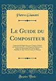 Le Guide du Compositeur: Contenant des Regles Sures pour Trouver dAbord, par les Consonnances, en Suite par les Dissonna