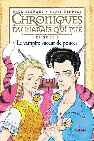Chroniques du marais qui pue, Tome 5 : Le vampires suceur de pouces by Paul Stewart (2012-10-17)
