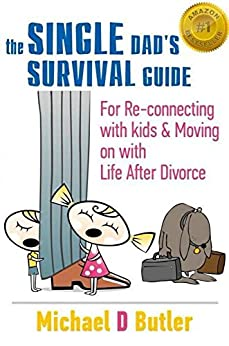 The Single Dad's Survival Guide: For Re-Connecting with