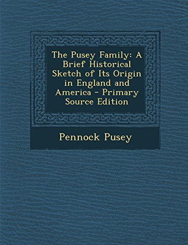 The Pusey Family: A Brief Historical Sketch of Its Origin in England and America - Primary Source Edition