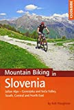 Mountain Biking in Slovenia: Julian Alps - Gorenjska and Soca Valley, Southern, Central and the North East (Cicerone Mountain Biking Guides)