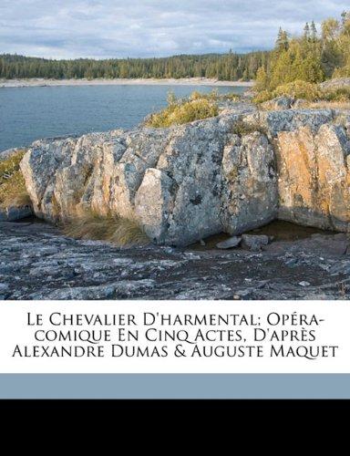 Le Chevalier D'Harmental; Opera-Comique En Cinq Actes, D'Apres Alexandre Dumas & Auguste Maquet