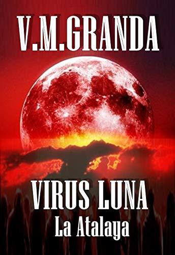 Virus Luna. La Atalaya: Segunda entrega de Virus Luna. El Torreón por V.M. Granda