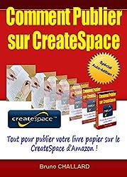 Comment publier sur CreateSpace: Tout pour publier votre livre papier sur CreateSpace d'Amazon