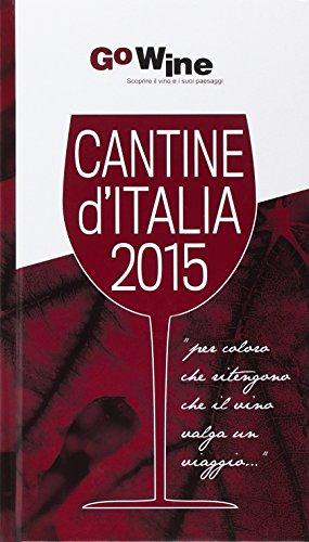 Cantine d'Italia 2015. Guida per il turista del vino