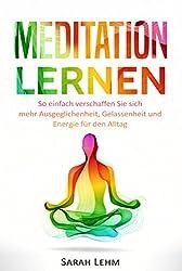 Meditation lernen: So einfach verschaffen Sie sich mehr Ausgeglichenheit, Gelassenheit und Energie für den Alltag (German Edition)