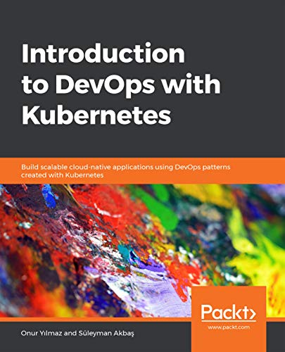 Introduction to DevOps with Kubernetes: Build scalable cloud-native applications using DevOps patterns created with Kubernetes (English Edition)
