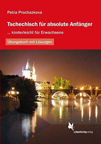 Tschechisch für absolute Anfänger: ... kinderleicht für Erwachsene. Übungsbuch