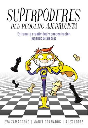 Superpoderes del pequeño ajedrecista: Entrena tu creatividad y concentración jugando al ajedrez (No ficción ilustrados) por EVA ZAMARREÑO CUERDA