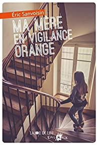 Ma mère en vigilance orange par Eric Sanvoisin