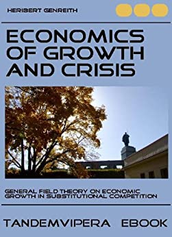 Economics of Growth and Crisis (TandemVipera Economics Book 1) (English Edition) von [Genreith, Heribert]