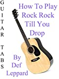 """How To Play """"Rock Rock Till You Drop"""" By Def Leppard - Guitar Tabs"""