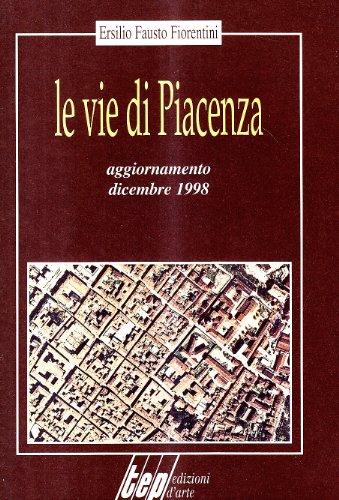 Le vie di Piacenza por Ersilio F. Fiorentini