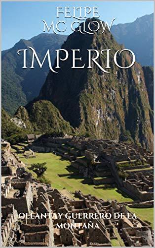 IMPERIO: OLLANTAY GUERRERO DE LA MONTAÑA (1) por FELIPE MC GLOW