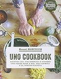 Scarica Libro UNO Cookbook Ricette 100 veg semplici e gustose che fanno bene a noi agli animali e al nostro pianeta (PDF,EPUB,MOBI) Online Italiano Gratis