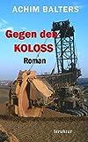 Gegen den Koloss: Roman - Achim Balters