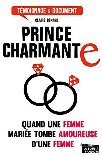 Prince charmante: J'ai quitté mon mari pour une femme (Témoignages & Documents) par Claire Benard